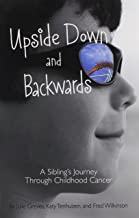 Upside Down and Backwards: A Sibling's Journey Through Childhood Cancer