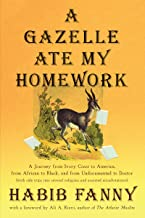 A Gazelle Ate My Homework: A Journey from Ivory Coast to America, from African to Black, and from Undocumented to Doctor (with side trips into several religions and assorted misadventures)