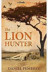 The Lion Hunter: A Short Adventure Story (Kindle Single) Kindle Edition