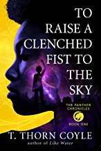 To Raise a Clenched Fist to the Sky (The Panther Chronicles Book 1)