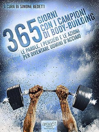 365 giorni con i campioni di body-building: Le parole, i pensieri e le azioni per diventare uomini dacciaio