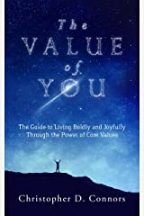 The Value of You: The Guide to Living Boldly and Joyfully Through the Power of Core Values Kindle Edition