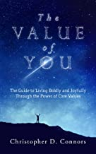 The Value of You: The Guide to Living Boldly and Joyfully Through the Power of Core Values