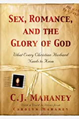 Sex, Romance, and the Glory of God (With a word to wives from Carolyn Mahaney): What Every Christian Husband Needs to Know Kindle Edition
