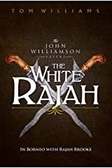 The White Rajah: In Borneo with Rajah Brooke (The Williamson Papers) Kindle Edition
