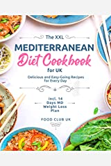 The XXL Mediterranean Diet Cookbook for UK: Delicious and Easy-Going Recipes for Every Day incl. 14 Days MD Weight Loss Plan (English Edition) Format Kindle