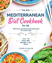 The XXL Mediterranean Diet Cookbook for UK: Delicious and Easy-Going Recipes for Every Day incl. 14 Days MD Weight Loss Pl...