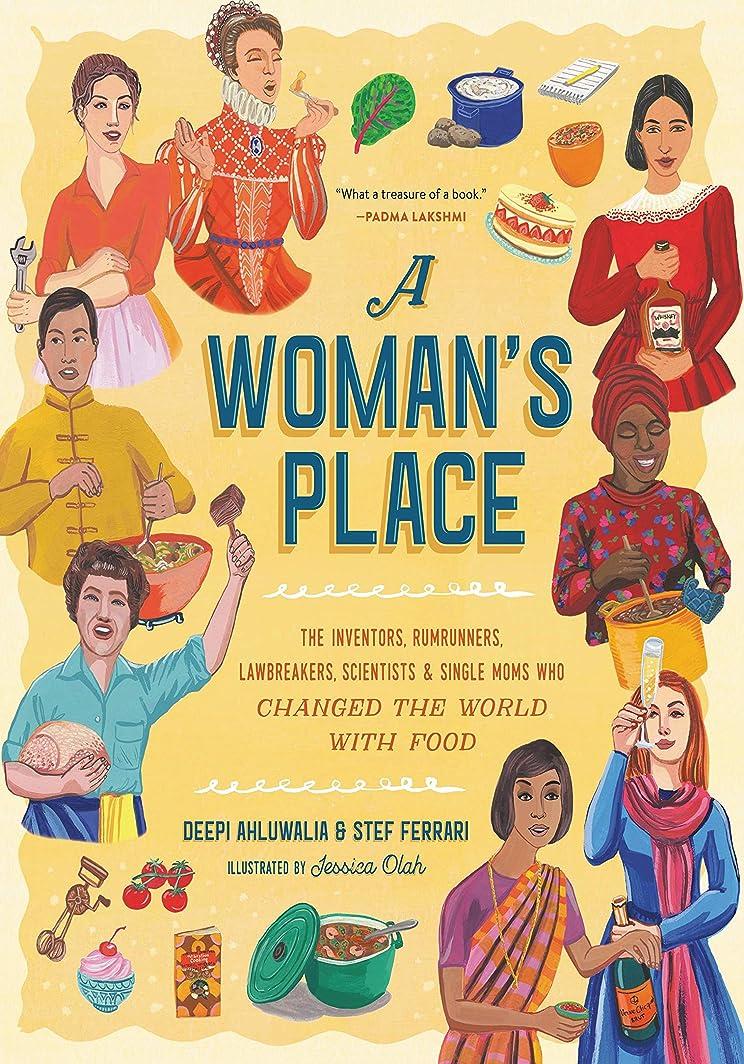 うつレンド欠如A Woman's Place: The Inventors, Rumrunners, Lawbreakers, Scientists, and Single Moms Who Changed the World with Food (English Edition)