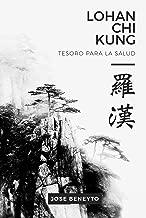 Lohan Chi kung. Tesoro para la salud: El trabajo interno del Choy Lee Fut (Spanish Edition)