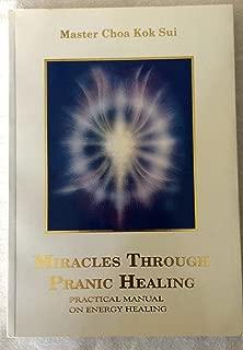 Miracles Through Pranic Healing: Practical Manual on Energy Healing