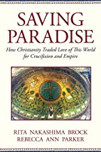 Saving Paradise: How Christianity Traded Love of This World for Crucifixion
