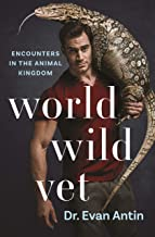World wild vet : encounters in the animal kingdom / by Dr. Evan Antin with Jana Murphy. cover