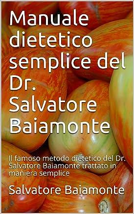 Manuale dietetico semplice del Dr. Salvatore Baiamonte: Il famoso metodo dietetico del Dr. Salvatore Baiamonte trattato in maniera semplice