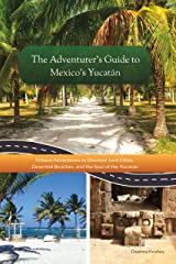 The Adventurer's Guide to Mexico's Yucatán (Travel Guide Book) Kindle Edition