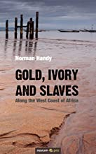 Gold, Ivory and Slaves: Along the West Coast of Africa (English Edition)