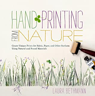 Hand Printing from Nature: Create Unique Prints for Fabric, Paper, and Other Surfaces Using Natural and Found Materials