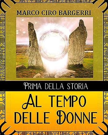 Prima della Storia al Tempo delle Donne: Ai Tempi della Grande Madre: tra sacerdotesse e amazzoni