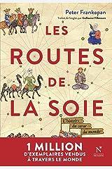 Les Routes de la Soie: L'histoire du cœur du monde Format Kindle