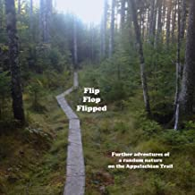 Flip Flop Flipped - Further Adventures of a Random Nature on the A.T.