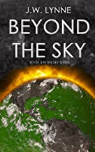 Beyond the Sky: A Dystopian Survival Adventure in a Post-Apocalyptic World (The Sky Series, Book 4)