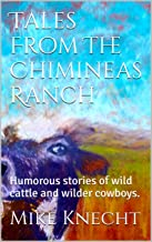 Tales From The Chimineas Ranch: Humorous stories of wild cattle and wilder cowboys.
