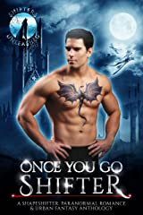 Once You Go Shifter: A Shapeshifter Paranormal Romance & Urban Fantasy Anthology (Shifters Unleashed) Kindle Edition