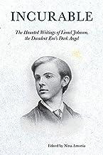 Incurable: The Haunted Writings of Lionel Johnson, the Decadent Era's Dark Angel (Strange Attractor Press)