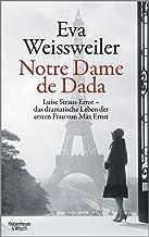 Notre Dame de Dada: Luise Straus - das dramatische Leben der ersten Frau von Max Ernst (German Edition)