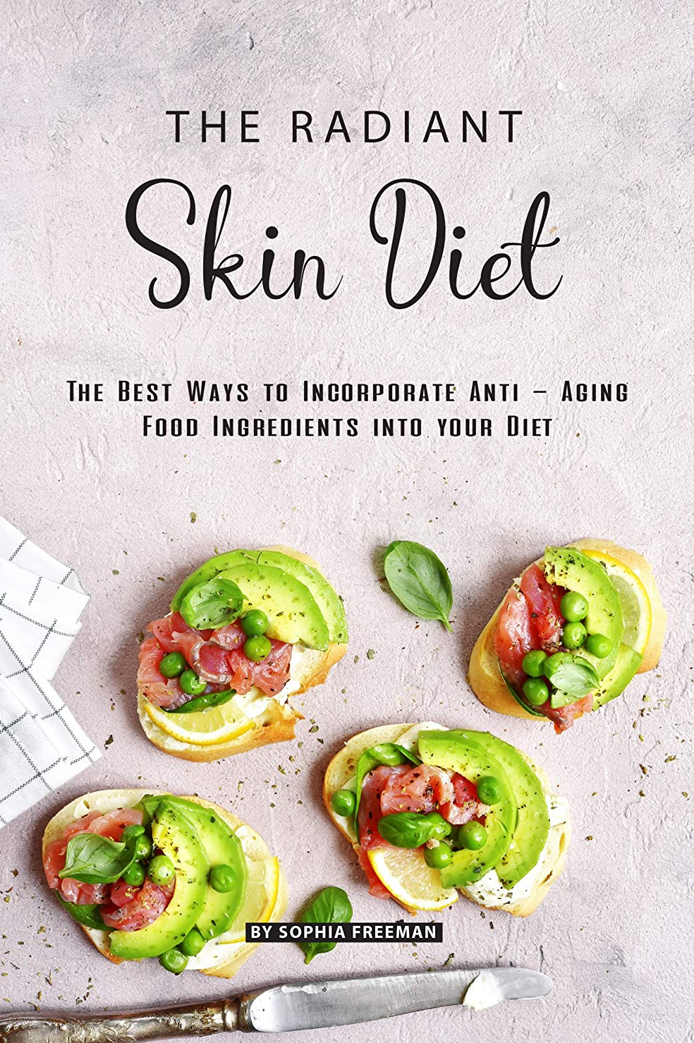 The Radiant Skin Diet: The Best Ways to Incorporate Anti - Aging Food Ingredients into your Diet (English Edition)