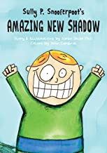 Sully P. Snooferpoot's Amazing New Shadow: A Picture Book for Kids