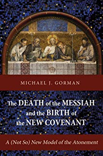The Death of the Messiah and the Birth of the New Covenant: A (Not So) New Model of the Atonement (English Edition)