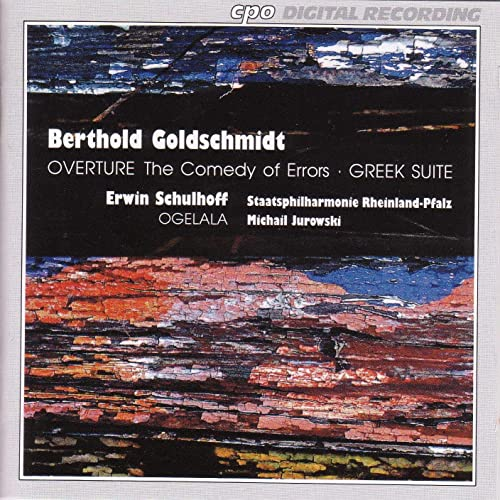 Schulhoff: Ogelala / Goldschmidt: Greek Suite / Comedy of Errors Overture
