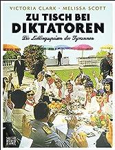 Zu Tisch bei Diktatoren: Die Lieblingsspeisen der Tyrannen (German Edition)