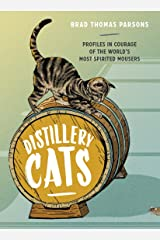 Distillery Cats: Profiles in Courage of the World's Most Spirited Mousers Kindle Edition