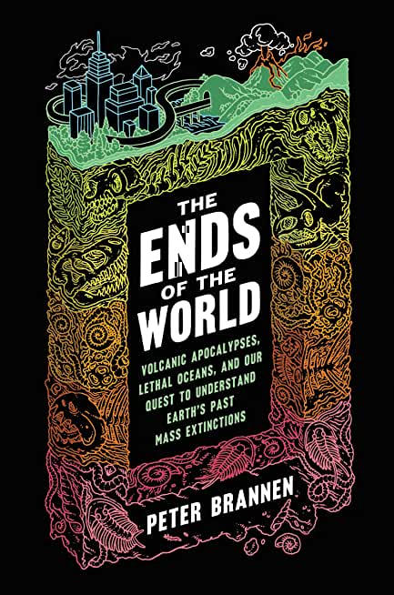 The Ends of the World: Volcanic Apocalypses, Lethal Oceans, and Our Quest to Understand Earth's Past Mass Extinctions (English Edition)
