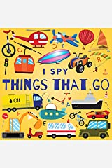 I Spy Things That Go: A Fun Guessing Game Picture Book for Kids Ages 2-5, Toddlers and Kindergartners ( Picture Puzzle Book for Kids ) (I Spy Books for Kids 6) Kindle Edition