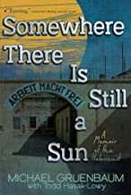 Somewhere There Is Still a Sun: A Memoir of the Holocaust