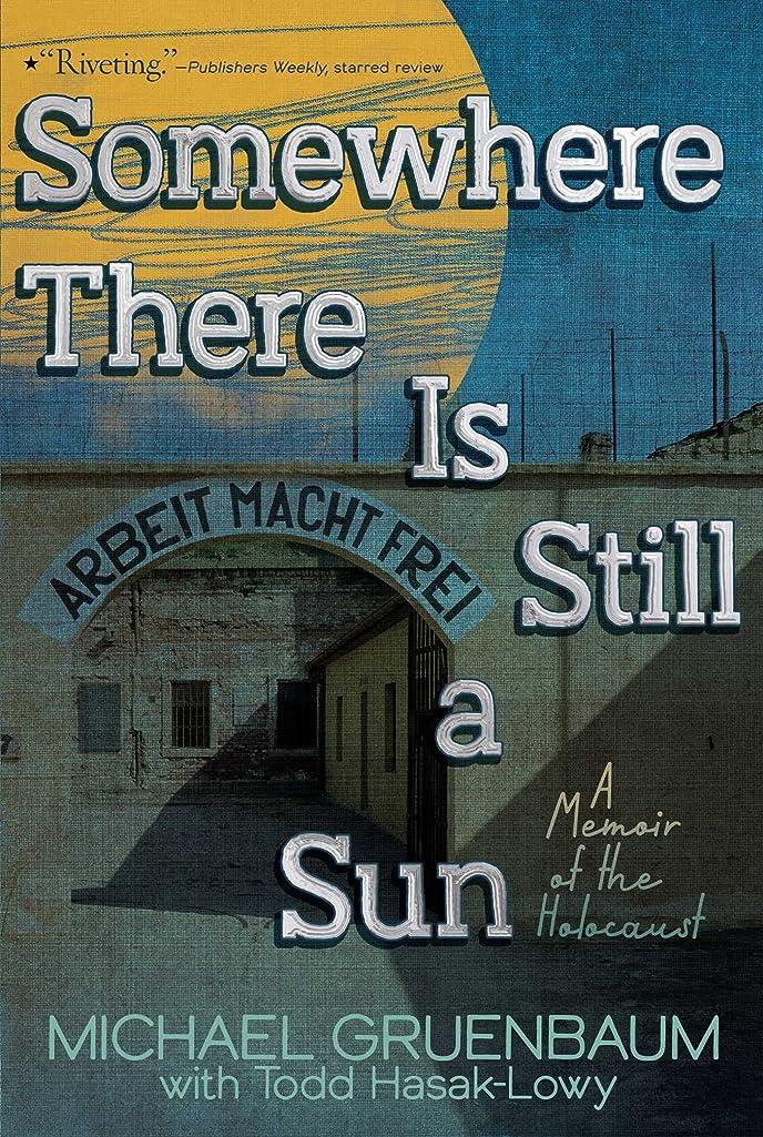 リラックスしたサーキュレーション生き返らせるSomewhere There Is Still a Sun: A Memoir of the Holocaust (English Edition)