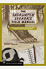 Sasquatch Seeker's Field Manual: Using Citizen Science To Uncover North America's Most Elusive Creature Kindle Edition
