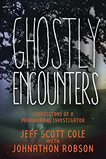 Ghostly Encounters: Confessions of a Paranormal Investigator
