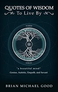 """Quotes Of Wisdom To Live By: """"a beautiful mind"""" Quotes from a Speahead Thinker, Genius, Empath, and Savant (Self-Help Books: Spiritual Growth, Personal ... Motivational, Happiness Book 3)"""