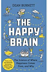 The Happy Brain: The Science of Where Happiness Comes From, and Why Kindle Edition