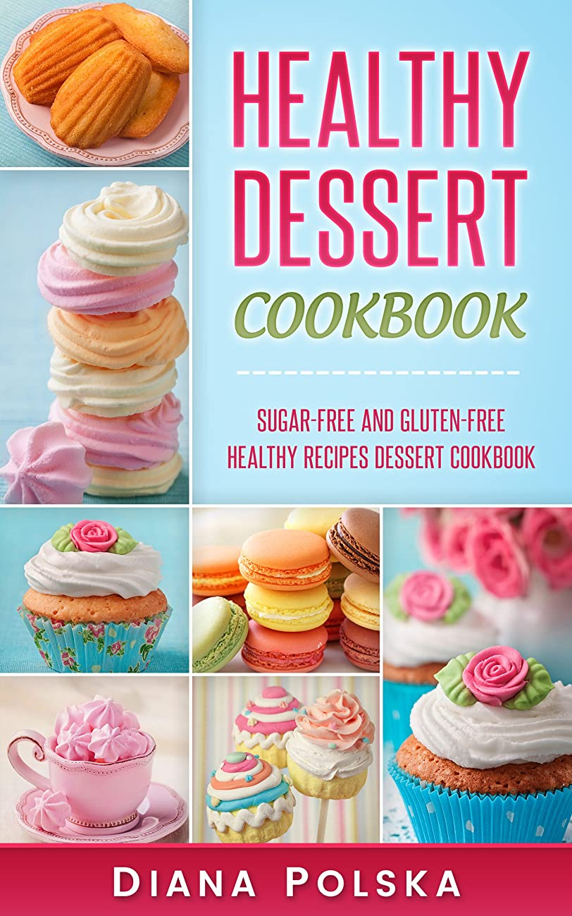 Healthy Dessert Cookbook: Gluten-Free and Sugar-Free Healthy Desserts (English Edition)