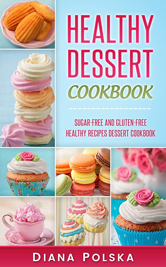 Healthy Dessert Cookbook: Gluten-Free and Sugar-Free Healthy Desserts (English Edition)