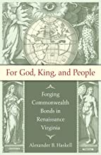 For God, King, and People: Forging Commonwealth Bonds in Renaissance Virginia (Published by the Omohundro Institute of Ear...