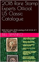 2018 US Classic Stamp Catalog Rare Stamp Experts Official Investment Buyer's Guide: With full color 2018 catalog of all US (Sc # 1 – 550) 1847 - 1920