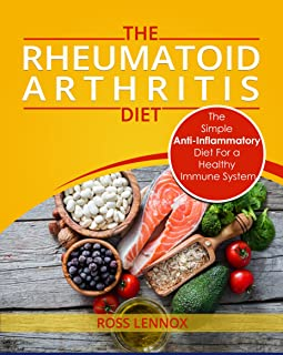 Rheumatoid Arthritis Diet: The Simple Anti-Inflammatory Diet For A Healthy Immune System - 4 STEP PLAN TO FIGHT RHEUMATOID ARTHRITIS