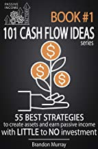 Passive Income Factory - 101 Cash Flow Ideas series - Book 1: 55 Best Strategies to Create Assets and Earn Passive Income with Little to No Investment