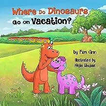 Where Do Dinosaurs Go on Vacation?: (Go on Vacation Book 4)