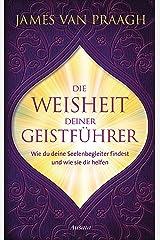 Die Weisheit deiner Geistführer: Wie du deine Seelenbegleiter findest und wie sie dir helfen (German Edition) Kindle Edition